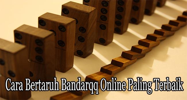Cara Bertaruh Bandarqq Online Paling Terbaik di Indonesia